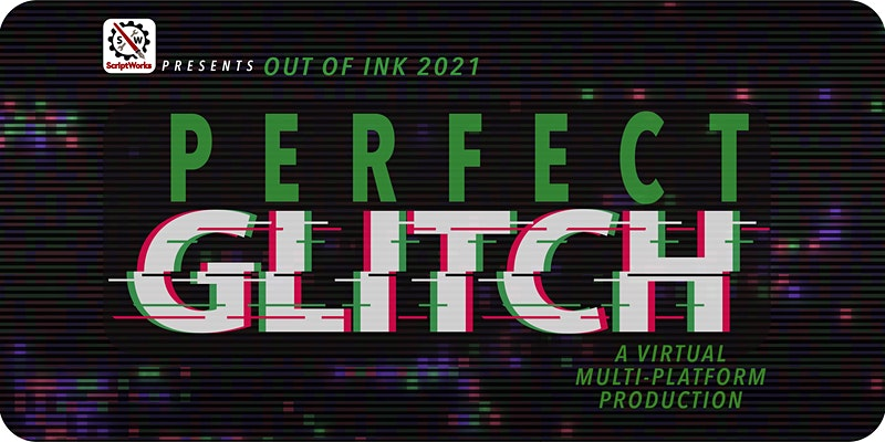 Out of Ink 2021: Perfect Glitch by ScriptWorks
