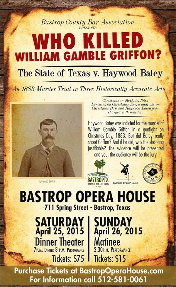 Who Killed William Gamble Griffon, The State of Texas vs. Haywood Batey by Bastrop Opera House