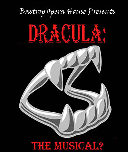 Dracula: the musical? by Bastrop Opera House