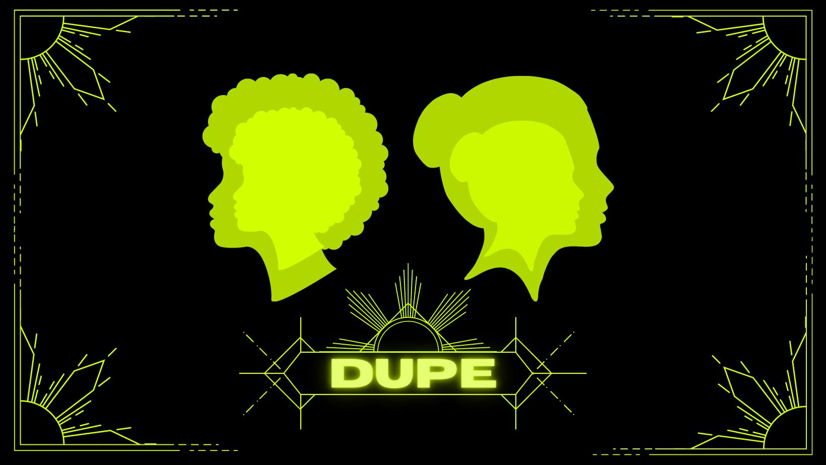 Dupe by Heckle Her Productions