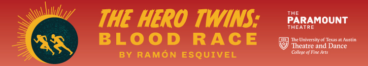 The Hero Twins: Blood Race by University of Texas Theatre & Dance