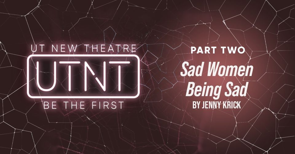 sad women being sad by University of Texas New Theatre (UTNT)
