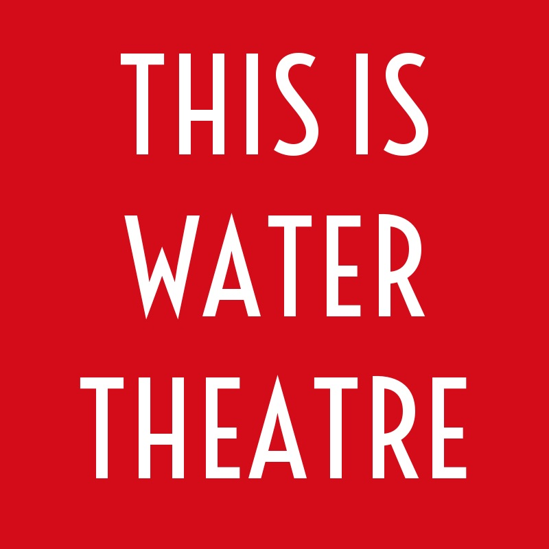 This Is Water Theatre