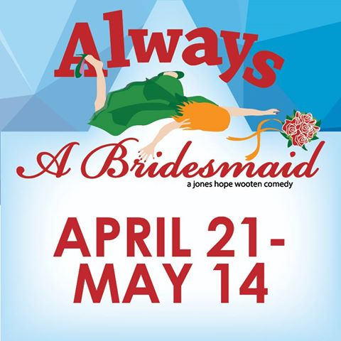 Always A Bridesmaid by Georgetown Palace Theatre