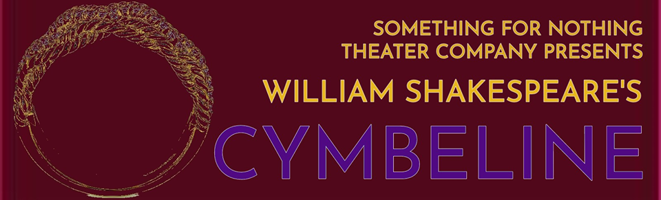 Auditions for CYMBELINE by Shakespeare, Something for Nothing Theatre