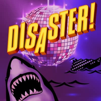 Disaster! by Circle Arts Theatre