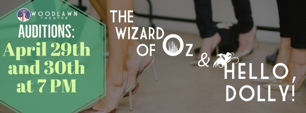 Auditions for The Wizard of Oz AND Hello, Dolly!, by Woodlawn Theatre