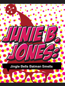 Junie B. Jones: Jingle Bells Batman Smells by Magik Theatre