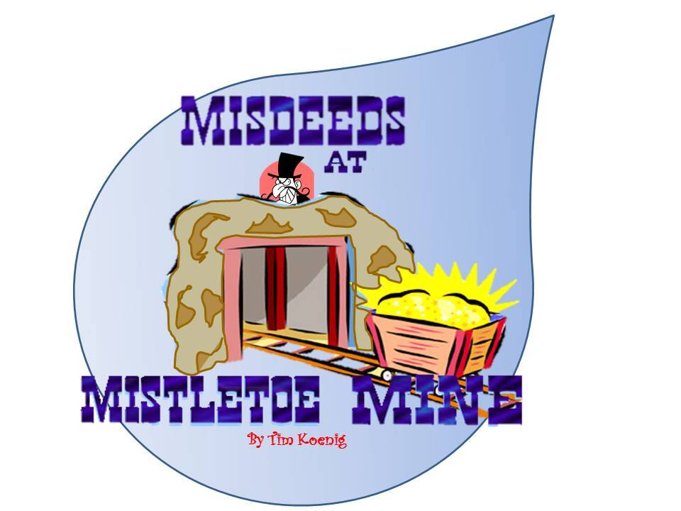Misdeeds at Mistletoe Mine by Way Off Broadway Community Players