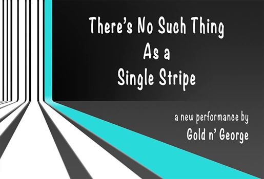 There's No Such Thing as a Single Stripe by Gold 'n' George
