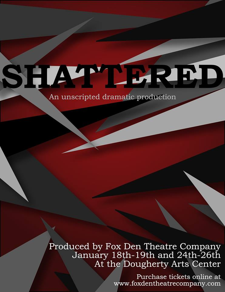 Shattered, an unscripted dramatic production by Fox Den Theatre Company