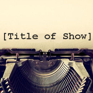 [title of show] by Austin Theatre Project