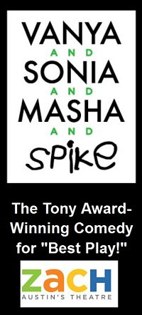 Vanya and Sonia and Masha and Spike by Zach Theatre