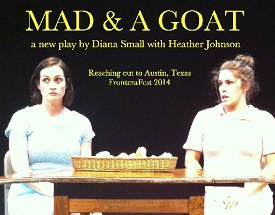 Review: Mad & A Goat by Diana Lynn Small, FronteraFest 2014
